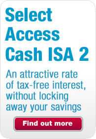 Have a look at our Select Access Cash ISA